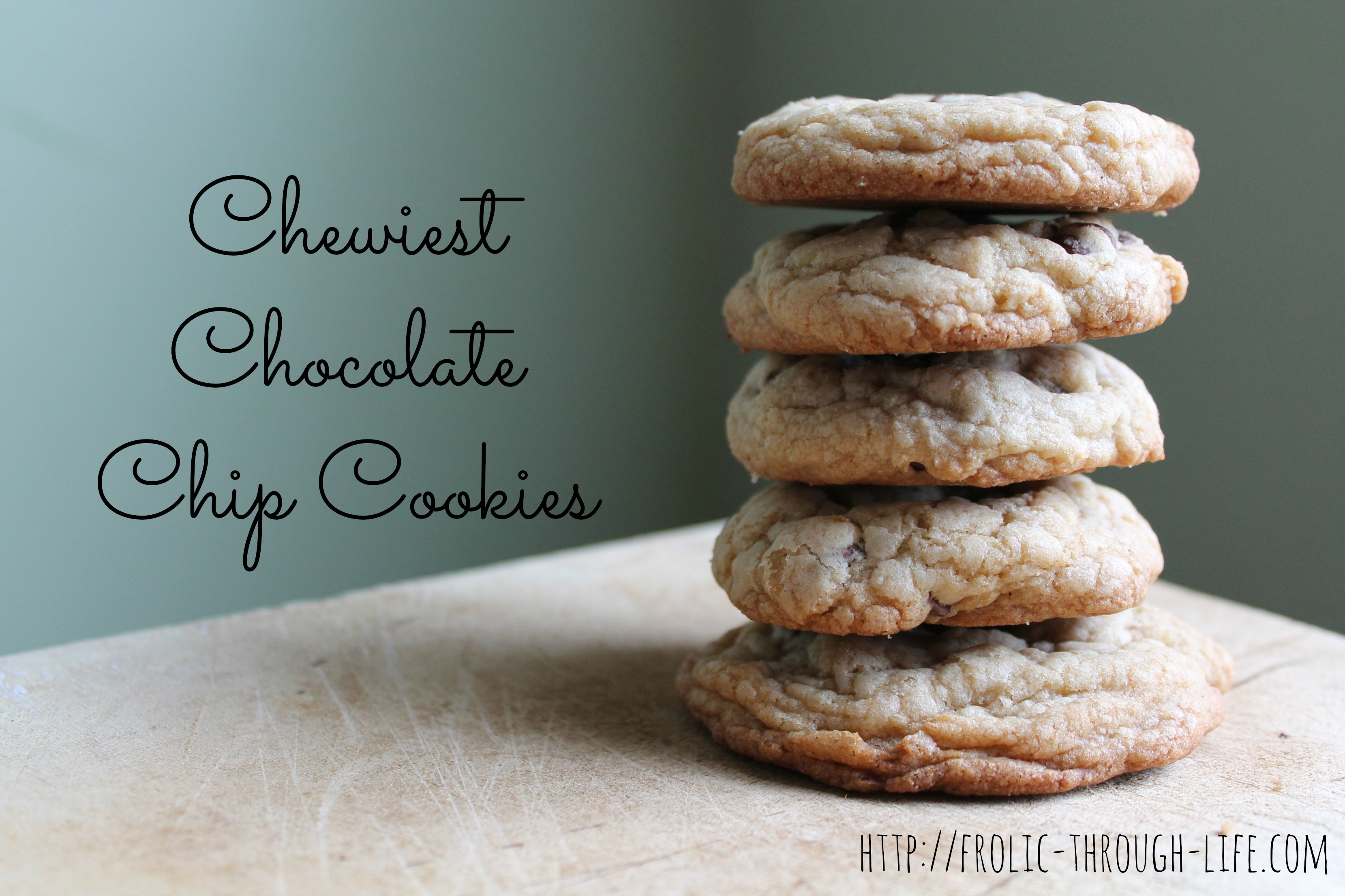Chewiest Chocolate Chip Cookies